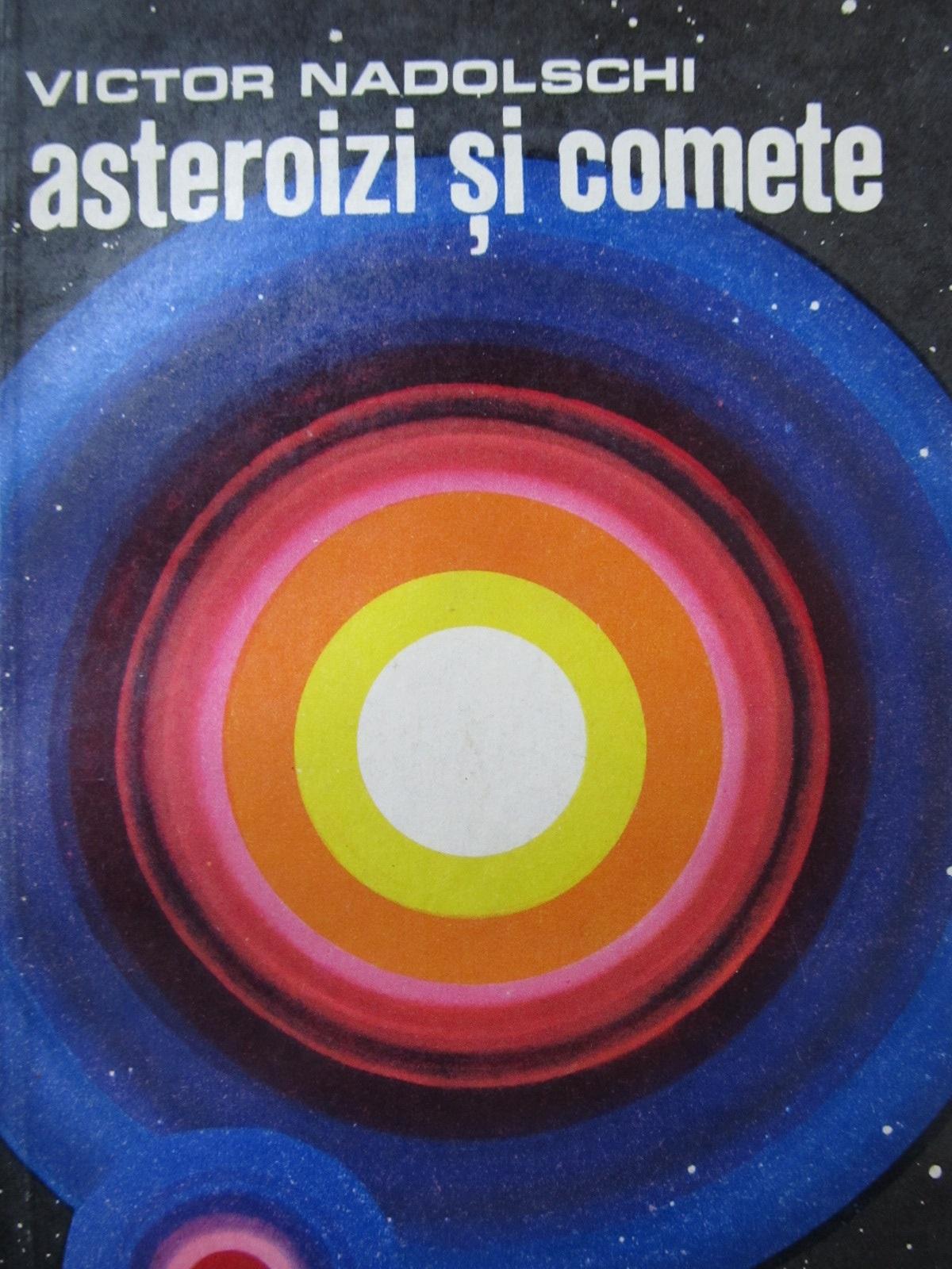 Asteroizi si comete - Victor Nadolschi   Detalii carte