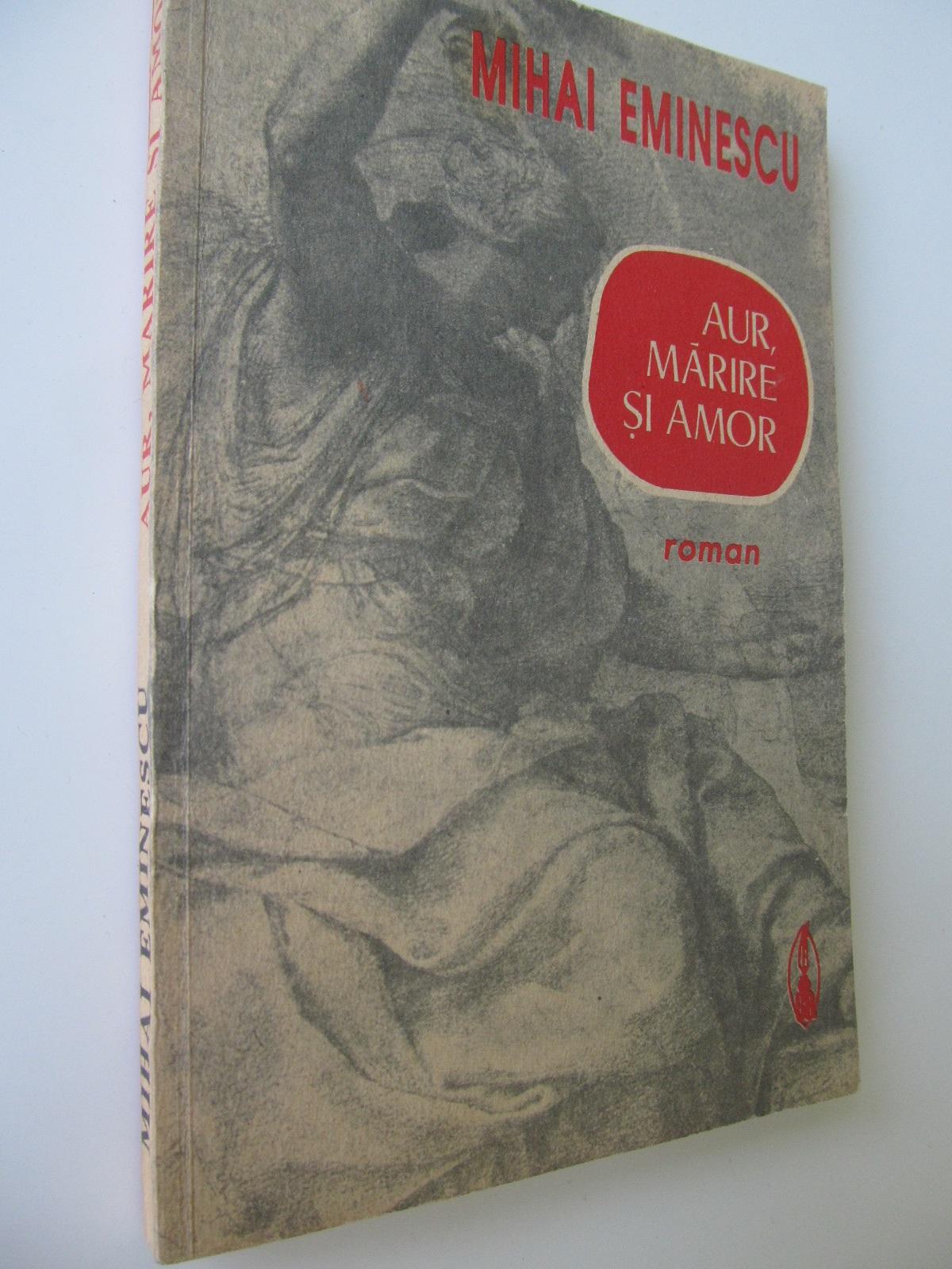 Aur marire si amor - Mihai Eminescu | Detalii carte
