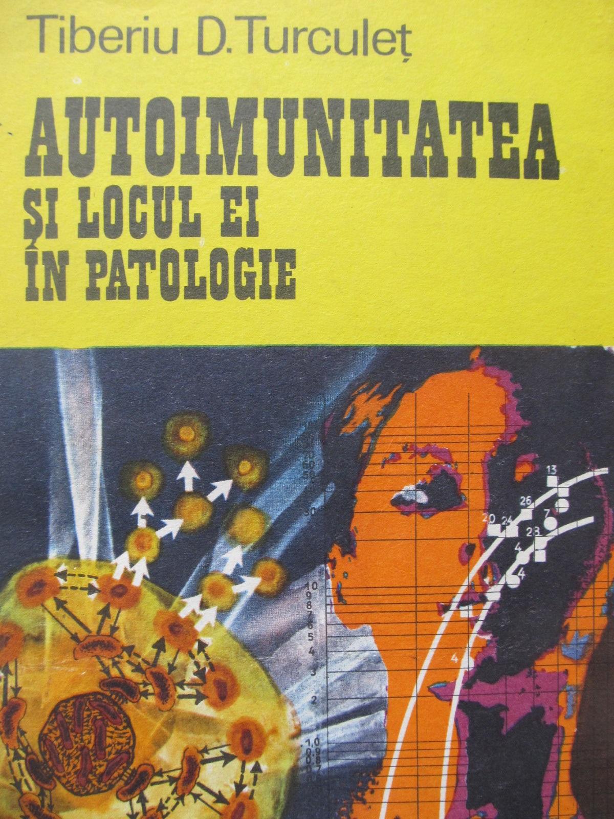 Autoimunitatea si locul ei in patologie - Tiberiu D. Turculet | Detalii carte