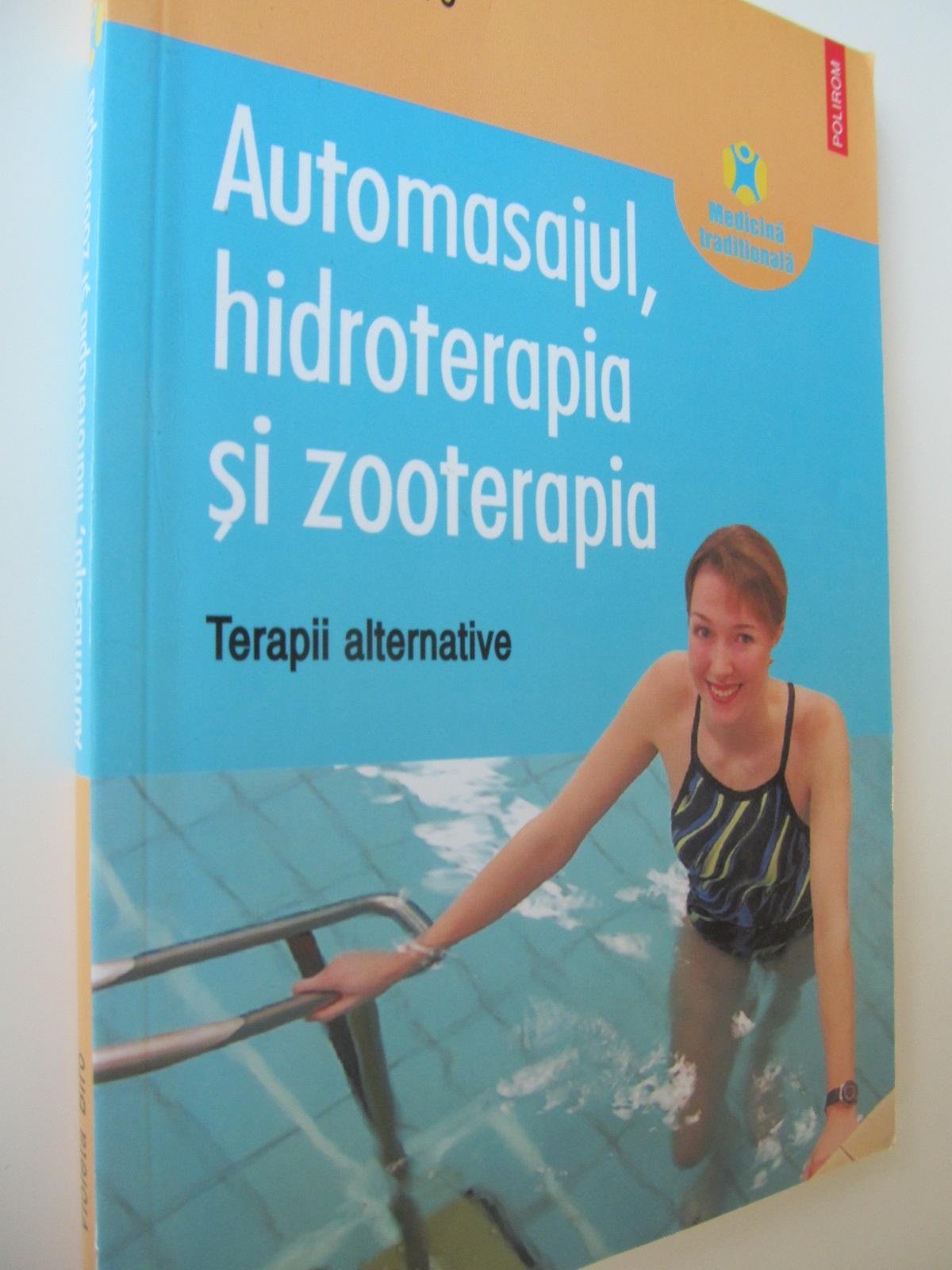 Automasajul , hidroterapia si zooterapia - Violeta Biro | Detalii carte