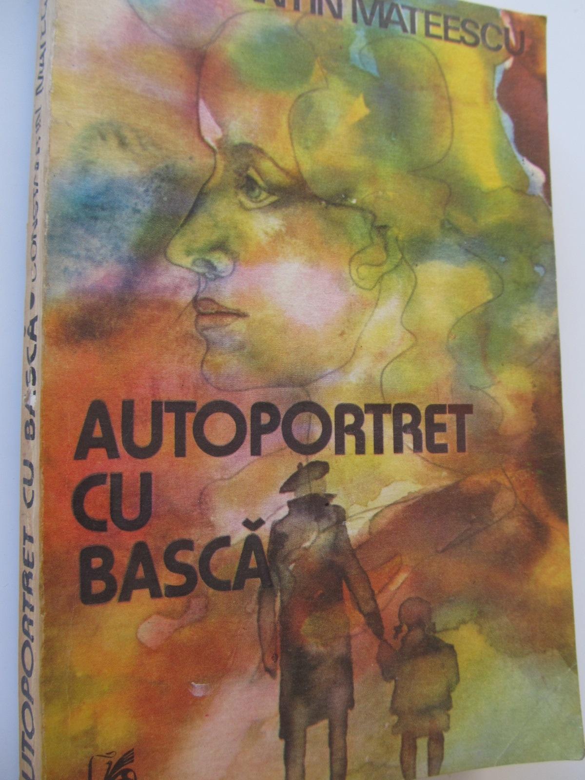 Autoportret cu basca - Constantin Mateescu | Detalii carte