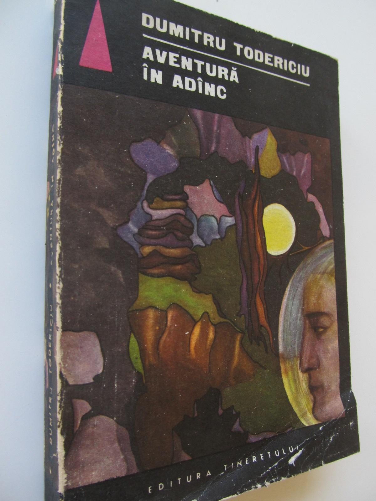 Aventura in adanc - Dumitru Todericiu   Detalii carte