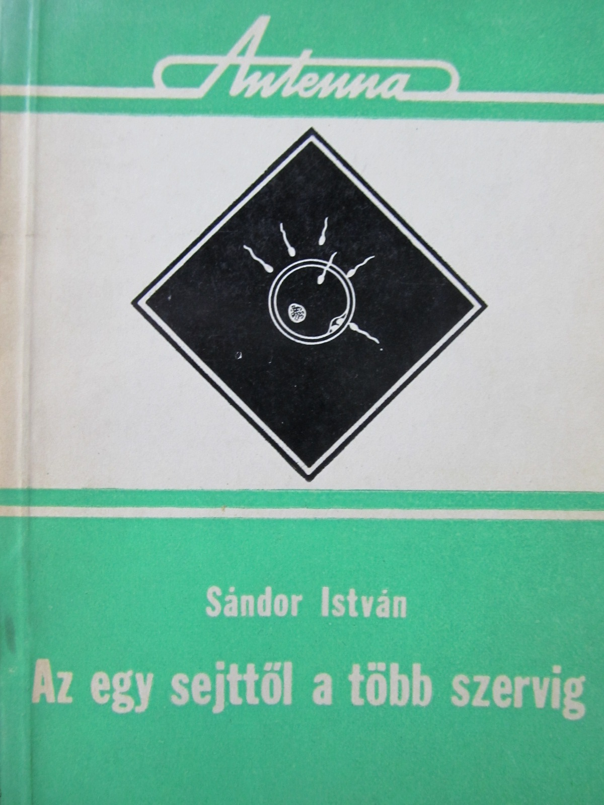 Az egy sejttol a tobb szervig - Sandor Istvan | Detalii carte