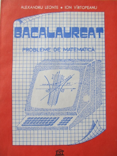 Bacalaureat probleme de matematica - Alexandru Leonte , Ion Vartopeanu | Detalii carte