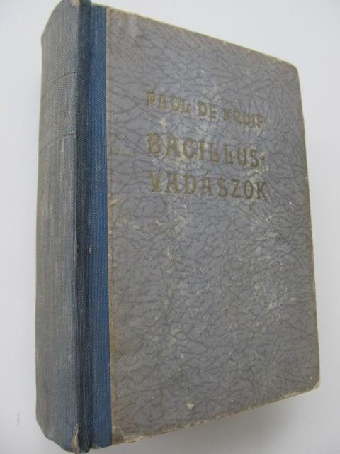 Bacillusvadaszok - Paul de Kruif | Detalii carte