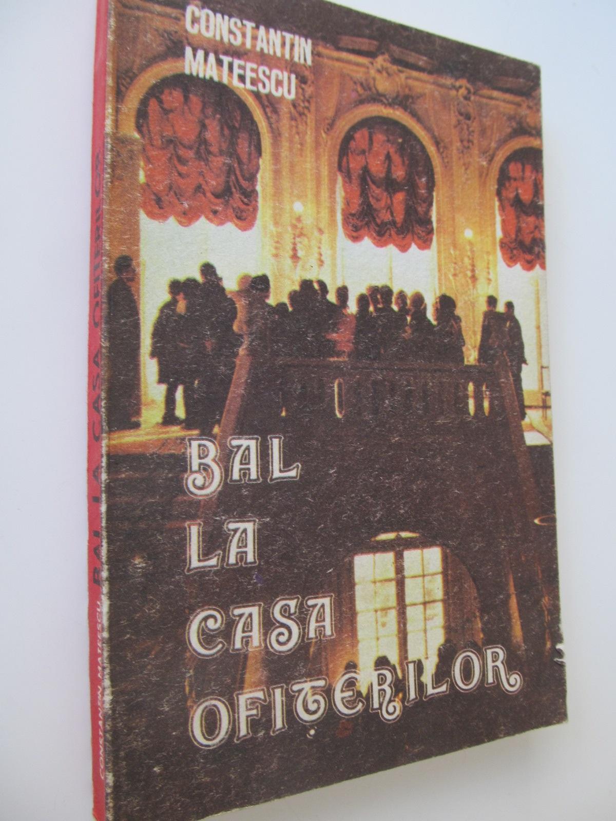 Bal la casa ofiterilor - Constantin Mateescu | Detalii carte