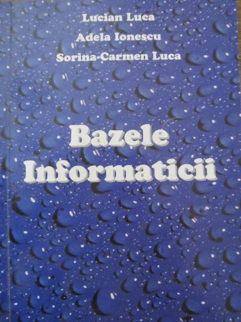 Bazele informaticii - Lucian Luca , Adela Ionescu , ... | Detalii carte