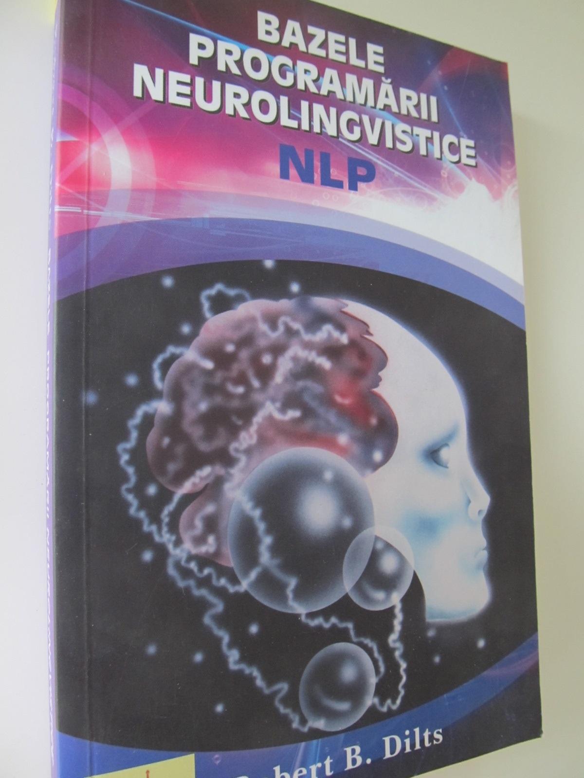 Bazele programarii neurolingvistice - Robert B. Dilts   Detalii carte