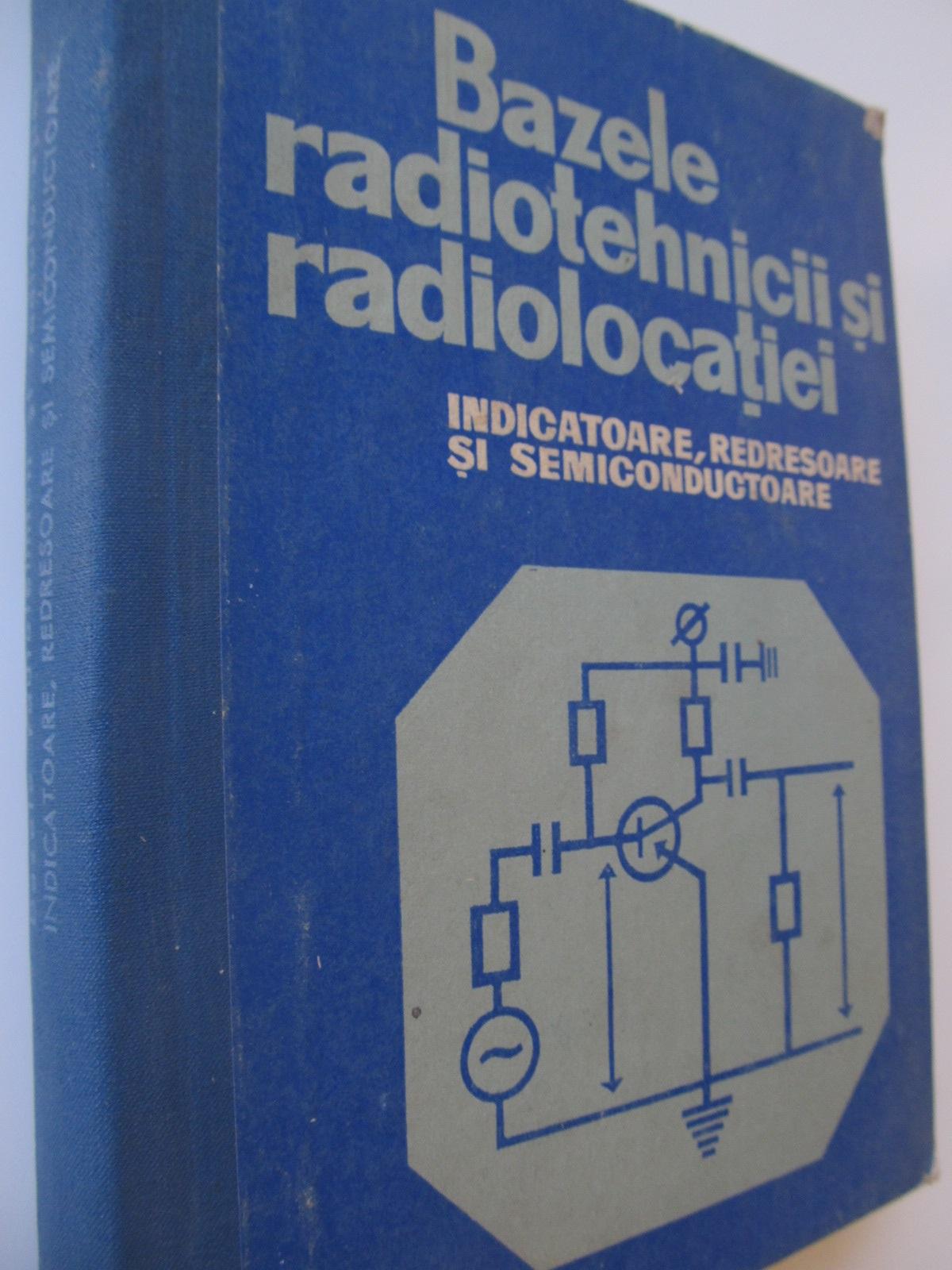 Bazele radiotehnicii si radiolocatiei - indicatoare redresoare si semiconductoare - *** | Detalii carte