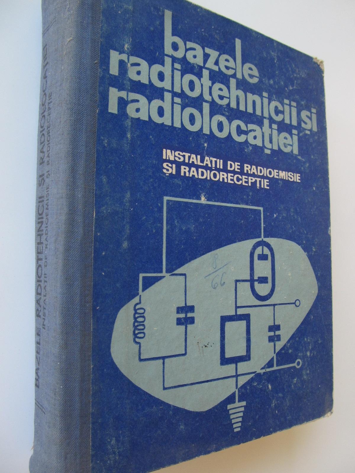 Bazele radiotehnicii si radiolocatiei - instalatii de radioemisie si radioreceptie - *** | Detalii carte