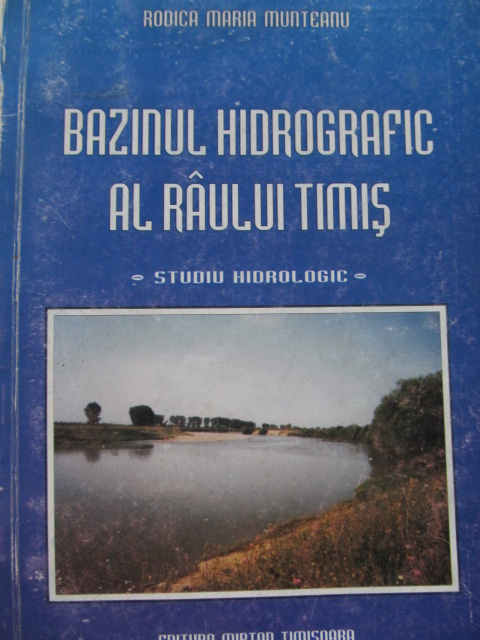 Bazinul hidrografic al raului Timis - Studiu hidrologic - Rodica Maria Munteanu   Detalii carte