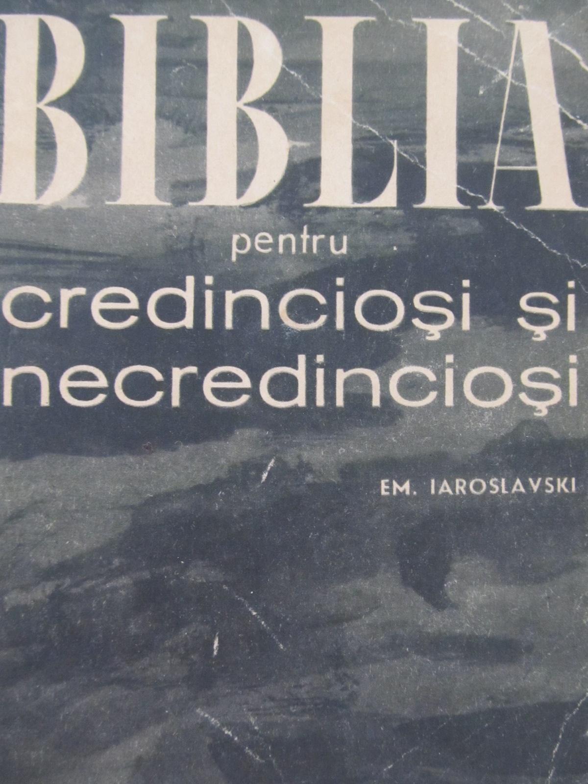 Biblia pentru credinciosi si necredinciosi [1] - Em. Iaroslavski   Detalii carte