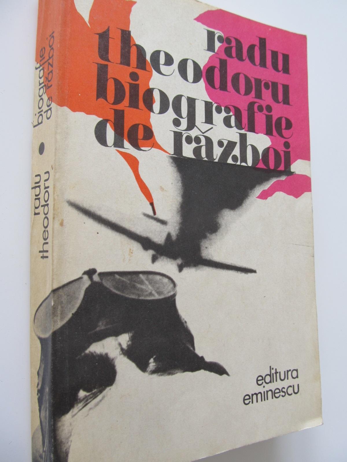 Biografie de razboi - Radu Theodoru | Detalii carte