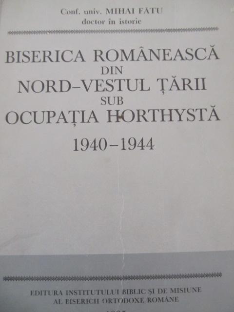 Biserica Romaneasca din nord-vestul tarii sub ocupatia horthysta 1940-1944 - Mihai Fatu | Detalii carte