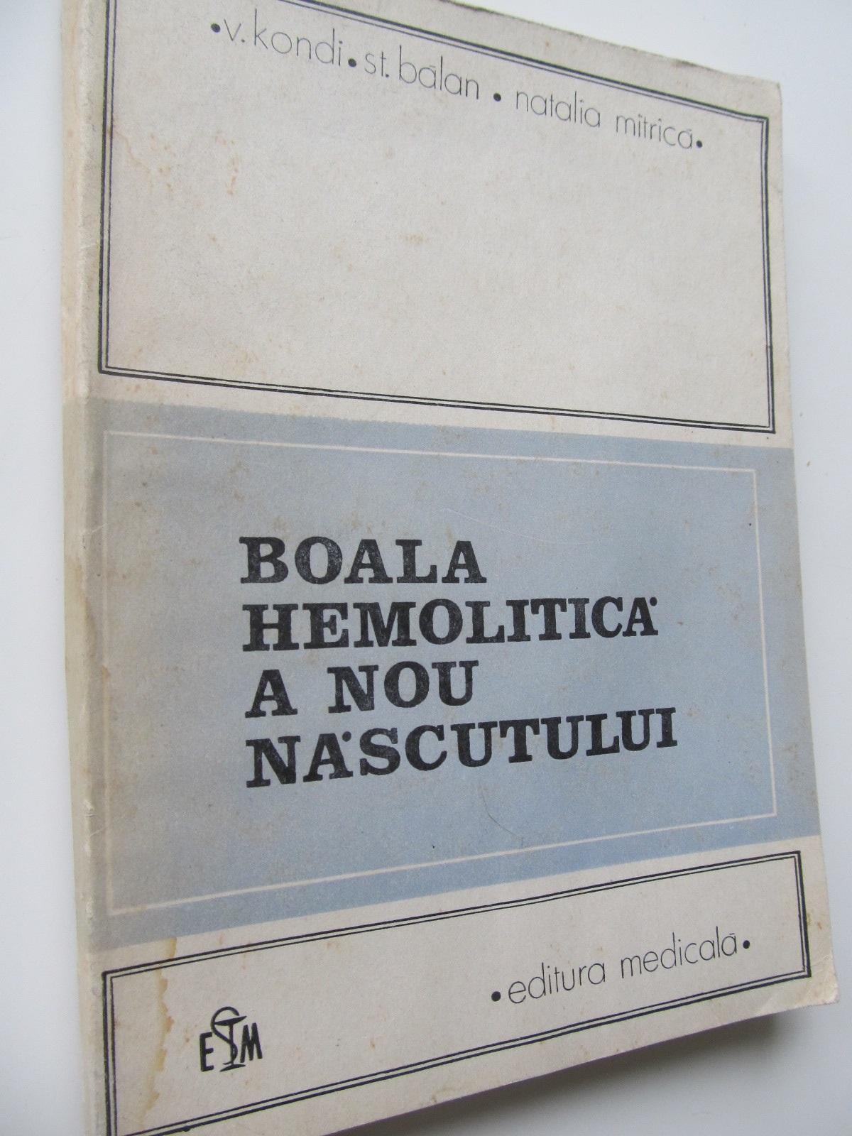 Boala hemolitica a nou nascutului - V. Kondi , ... | Detalii carte