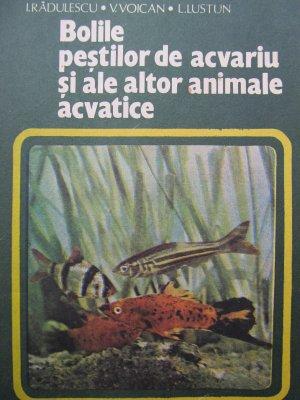 Bolile pestilor de acvariu si ale altor animale acvatice [1] - I. Radulescu , V. Voican , L. Lustun | Detalii carte