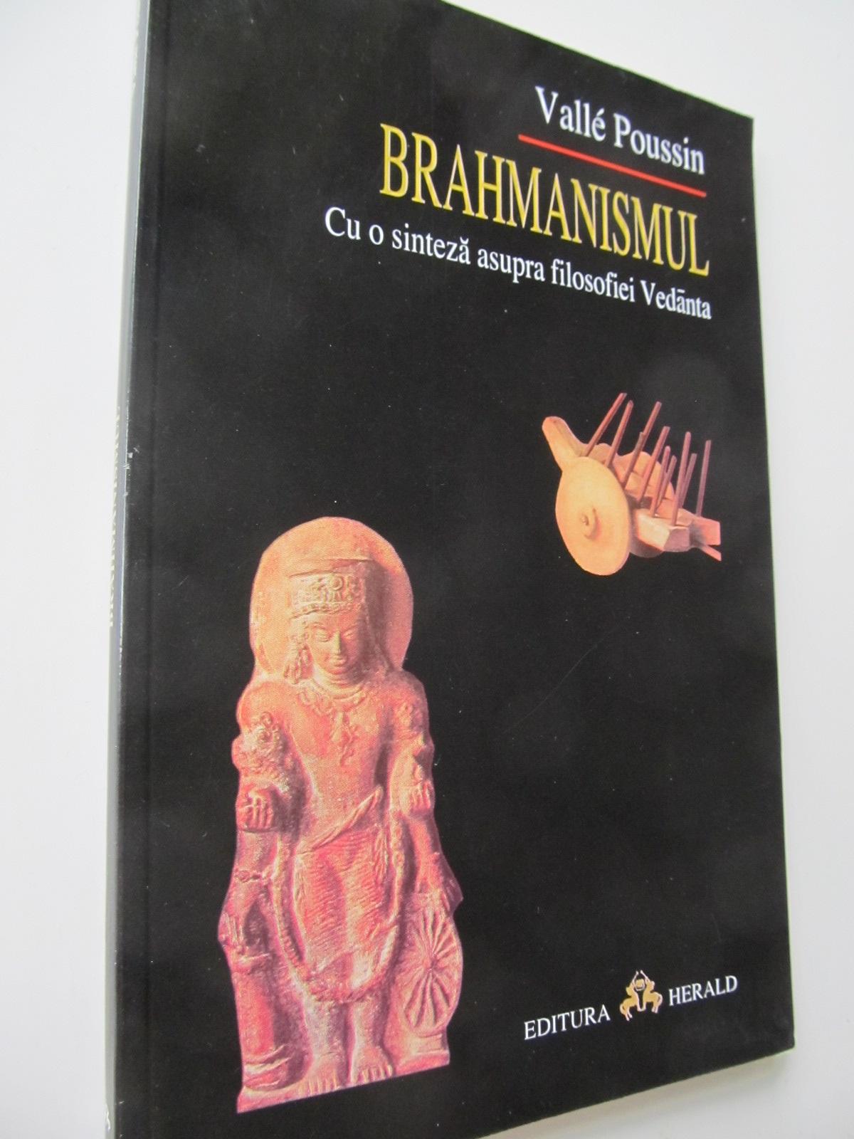 Brahmanismul - Cu o sinteza asupra filosofiei Vedanta - Valle Poussin | Detalii carte