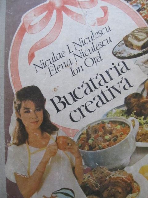 Bucataria creativa - Niculae I. Niculescu , Elena Niculescu , Ion Otel | Detalii carte