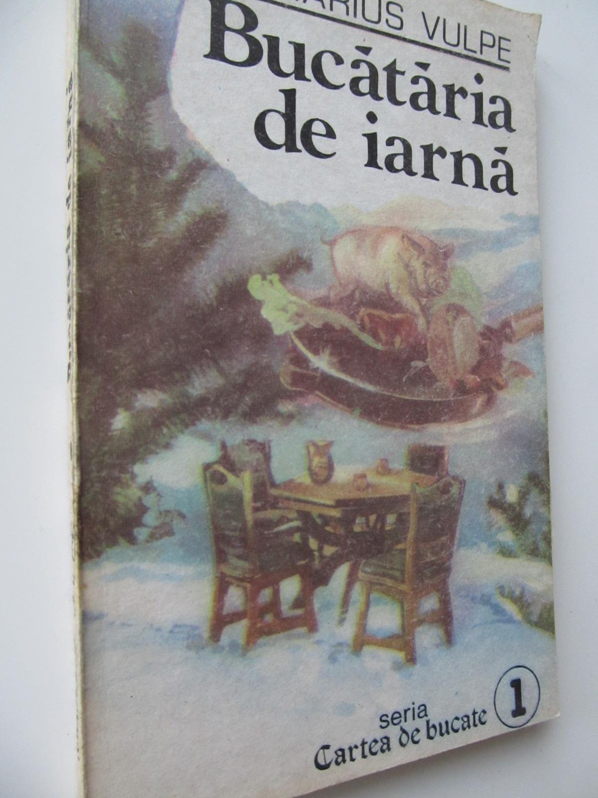 Bucataria de iarna - Marius Vulpe | Detalii carte