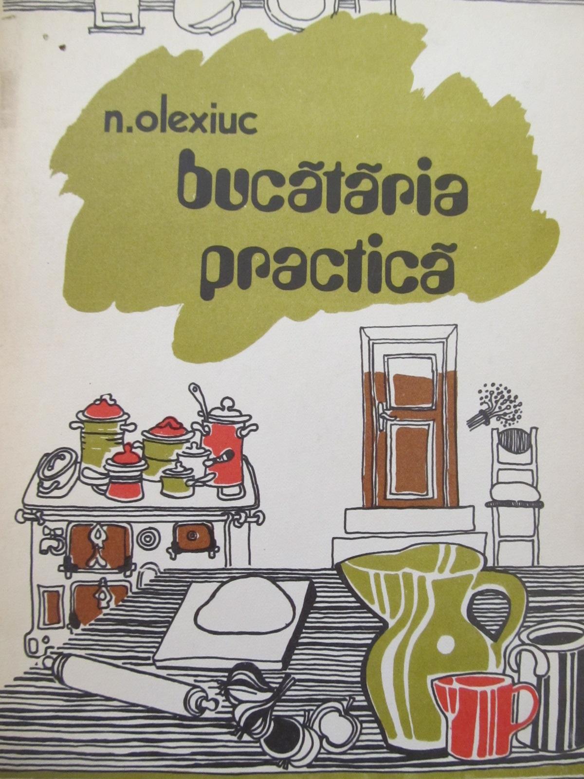 Bucataria practica [1] - N. Olexiuc | Detalii carte