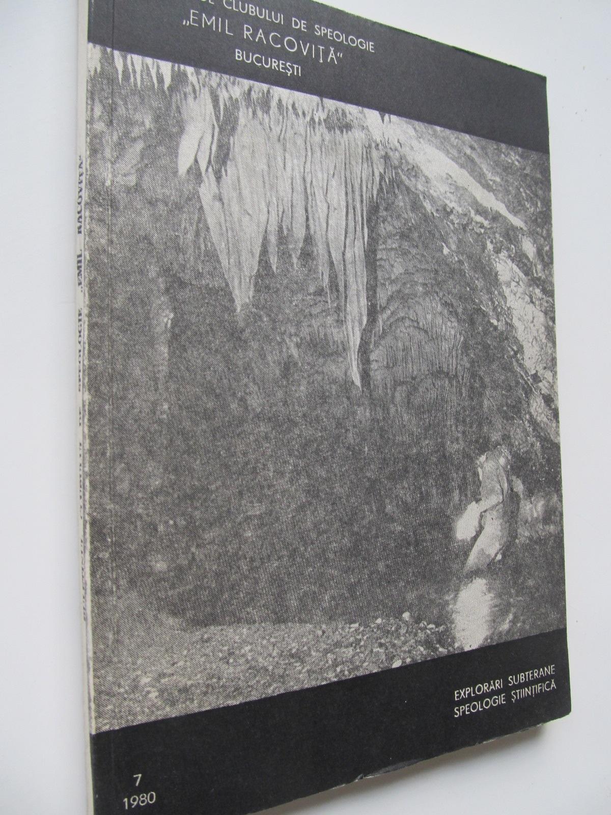 Buletinul clubului de speologie Emil Racovita Nr. 7 / 1980 - *** | Detalii carte