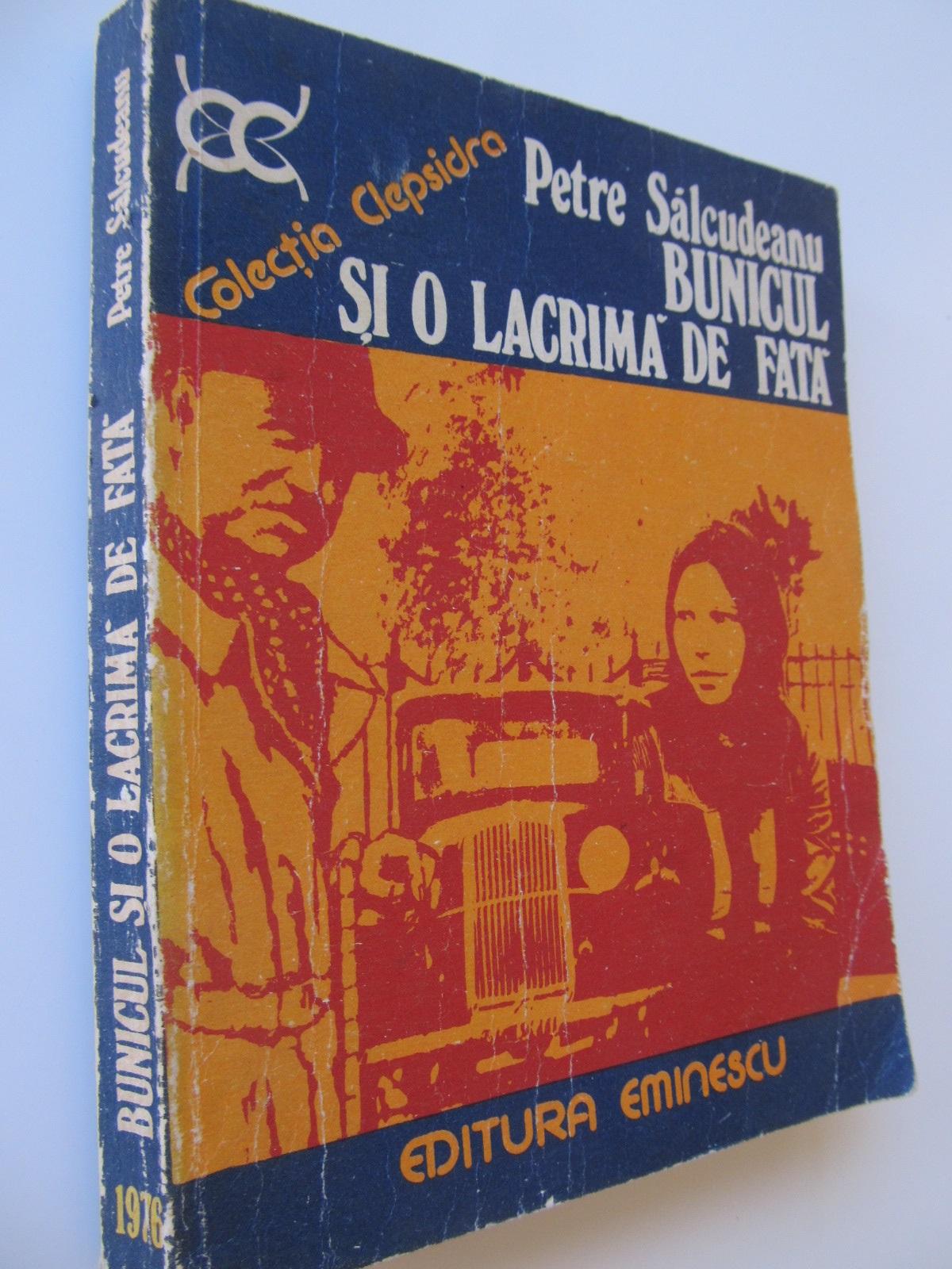 Bunicul si o lacrima de fata - Petre Salcudeanu | Detalii carte