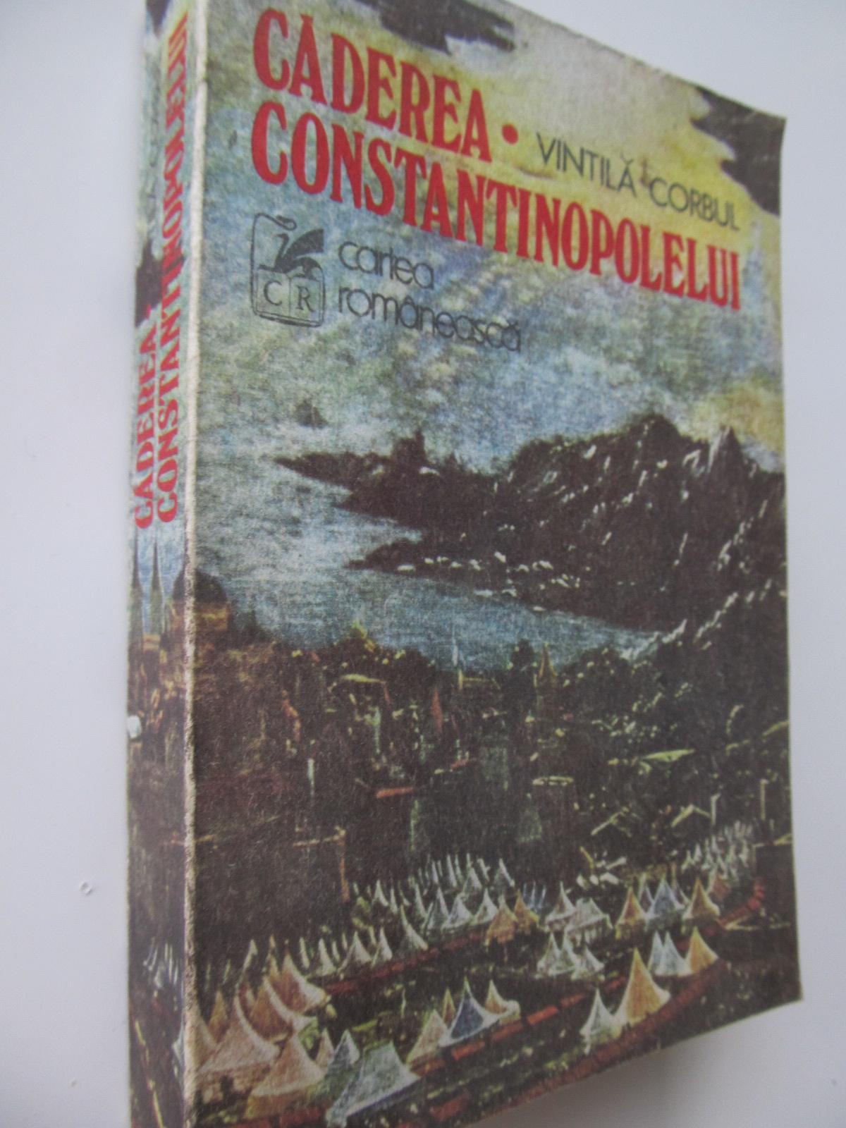 Caderea Constantinopolelui (vol. 1) - Vintila Corbul | Detalii carte