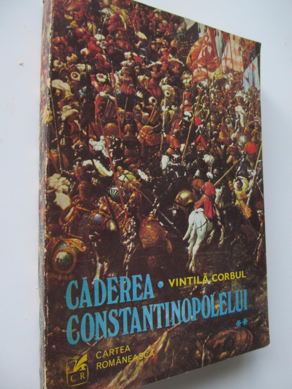 Caderea Constantinopolului (vol.2) - Vintila Corbul | Detalii carte