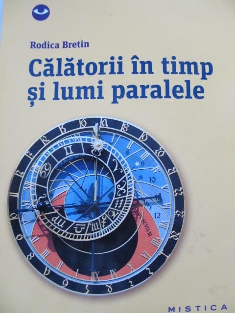 Calatorii in timp si lumi paralele - Rodica Bretin | Detalii carte