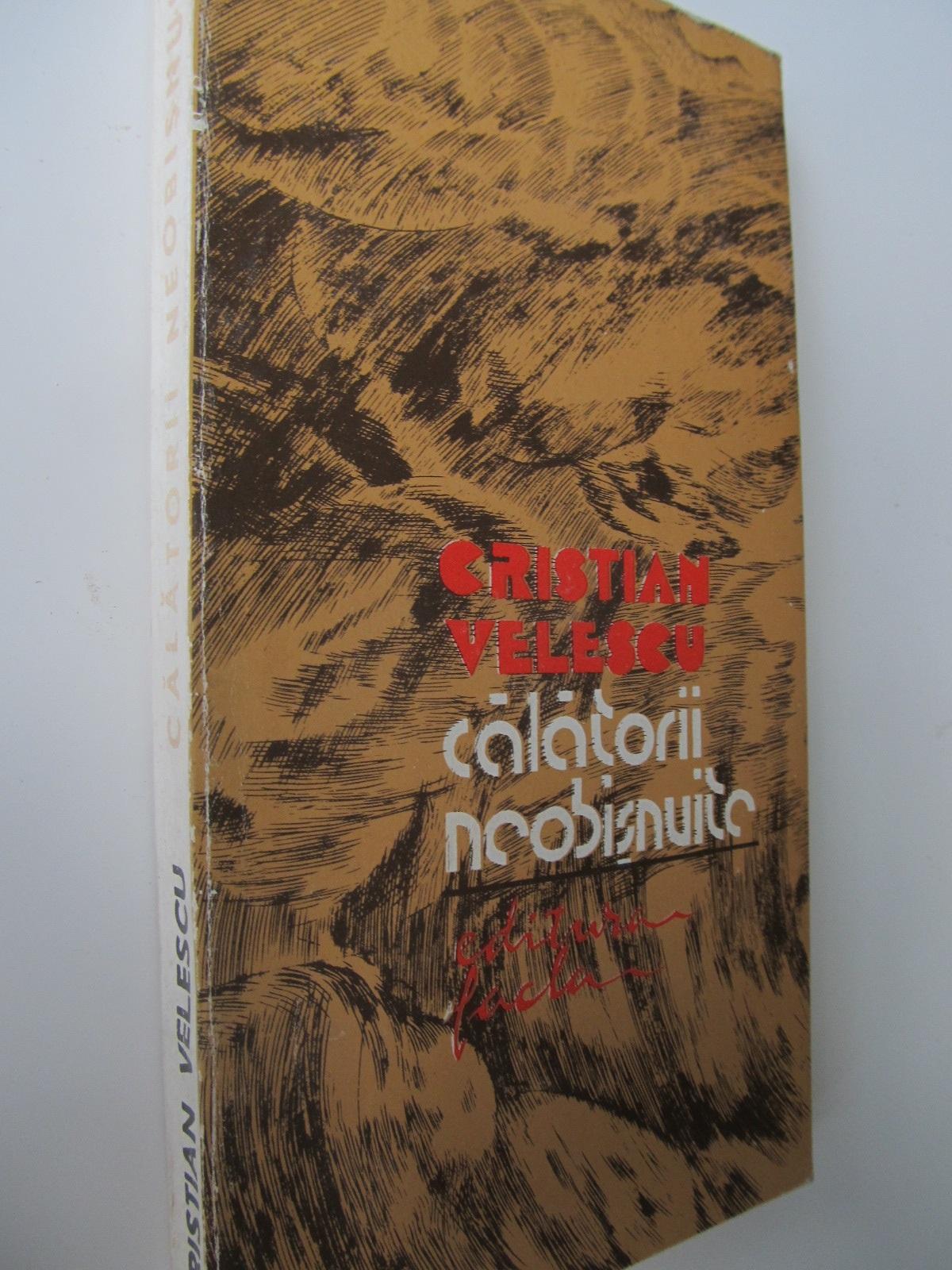 Calatorii neobisnuite - Cristian Velescu | Detalii carte