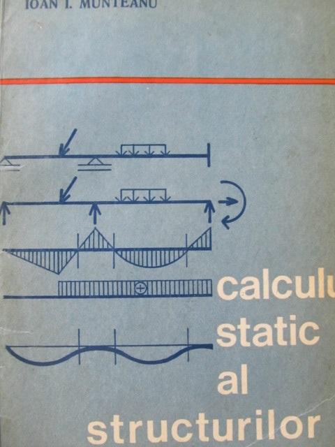 Calculul static al structurilor - Ioan I. Munteanu | Detalii carte