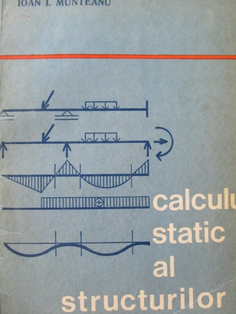 Calculul static al structurilor [1] - Ioan I. Munteanu | Detalii carte
