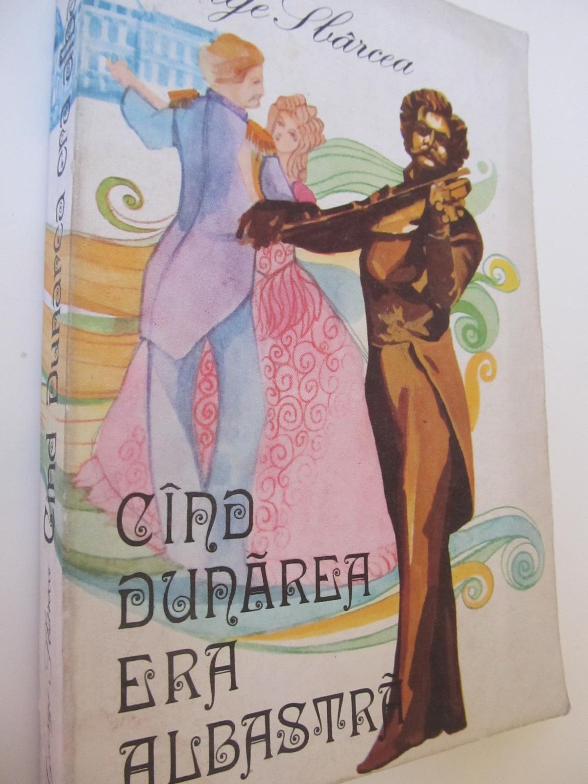 Cand Dunarea era albastraPovestea valsului vienez si a familiei Strauss - George Sbarcea | Detalii carte