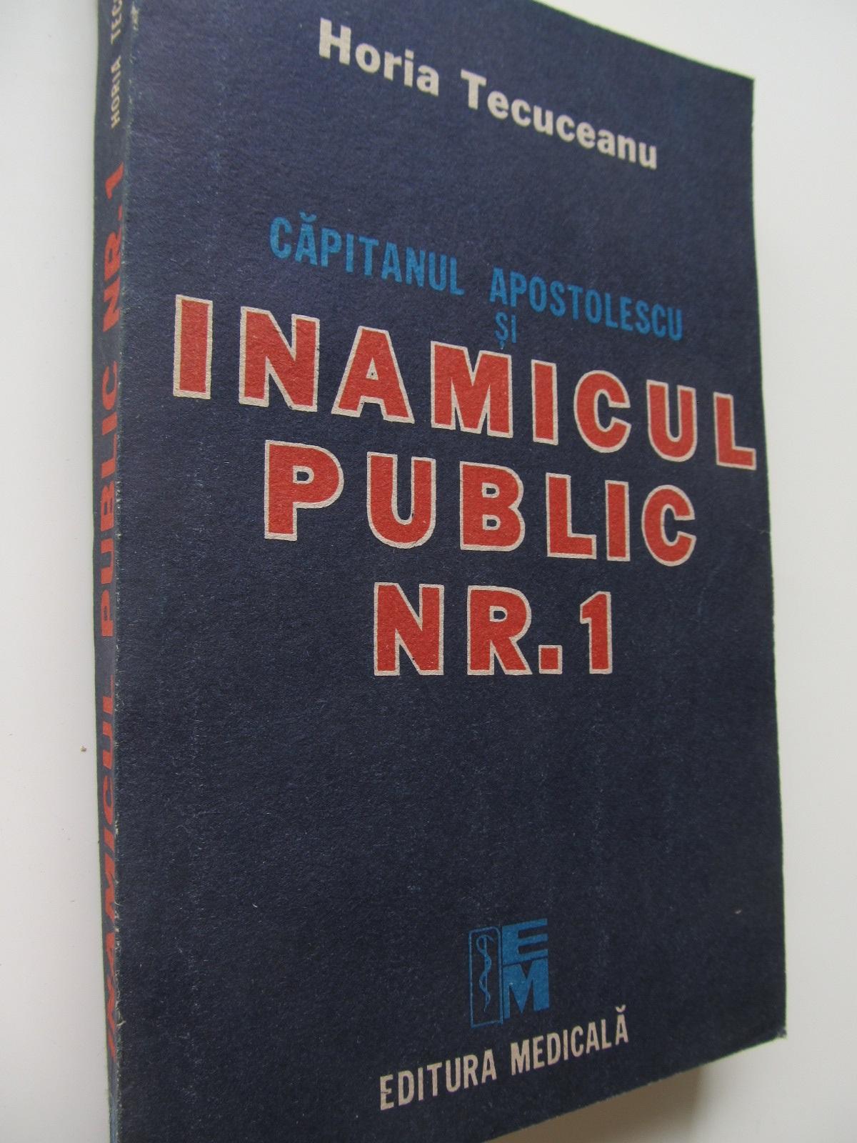 Capitanul Apostolescu si inamicul public Nr 1 - Horia Tecuceanu | Detalii carte