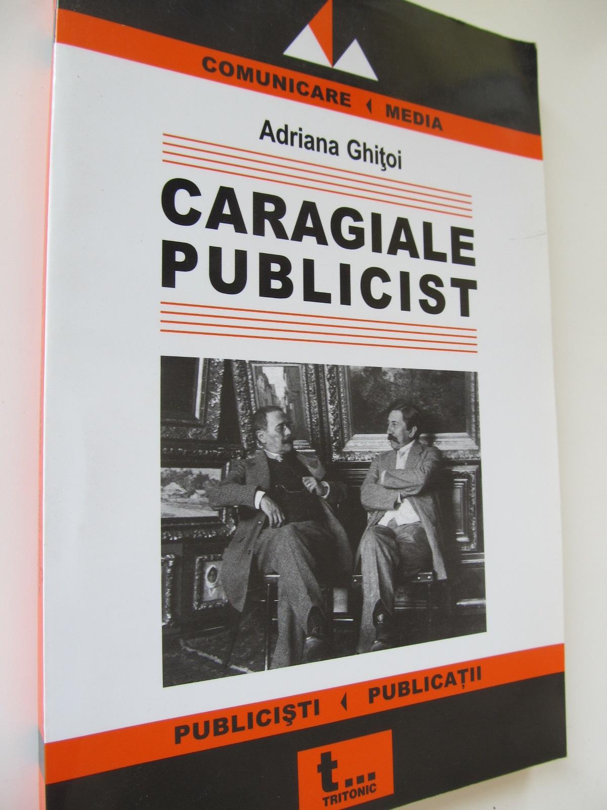 Caragiale publicist - Adriana Ghitoi | Detalii carte