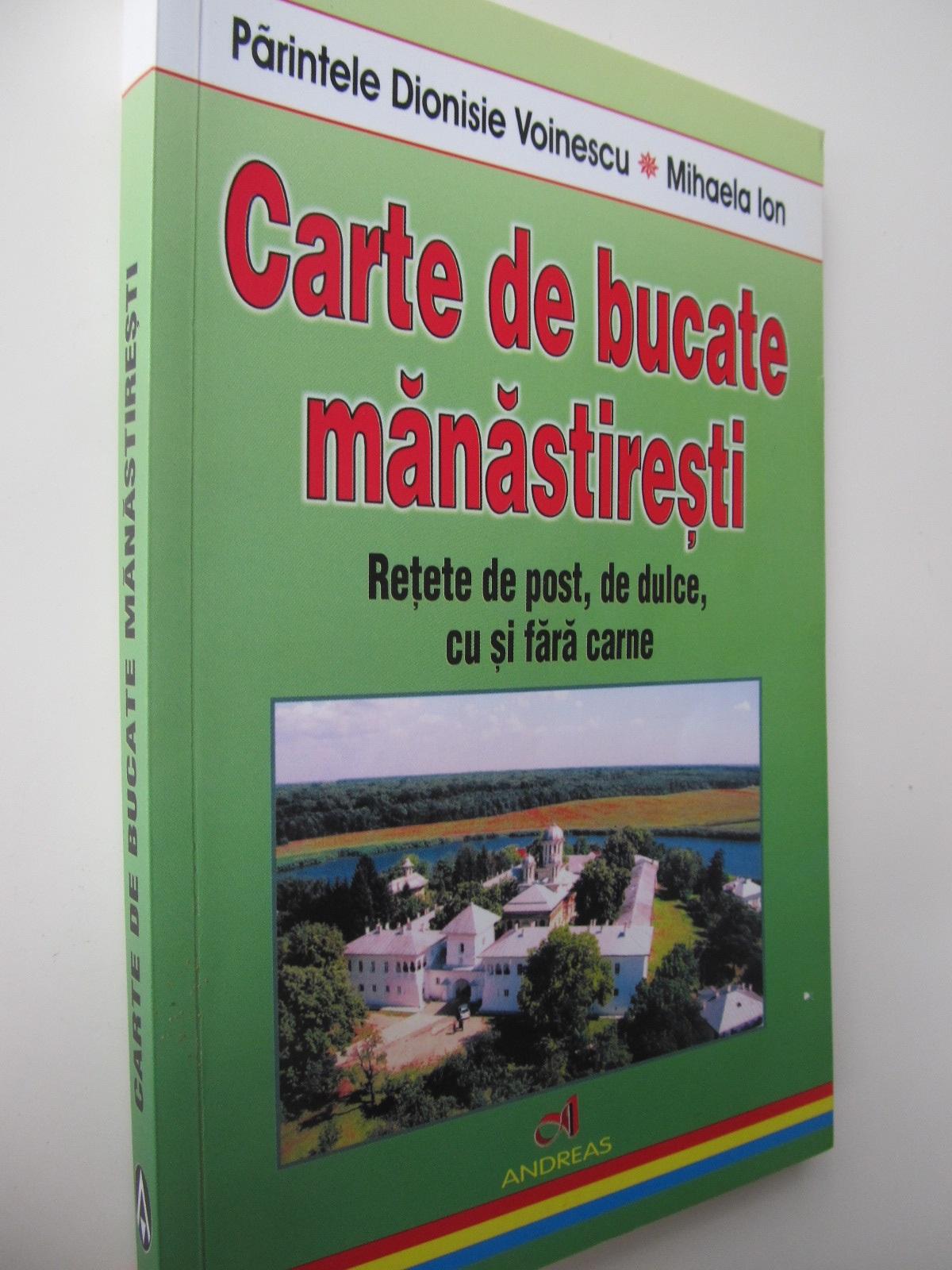 Carte de bucate manastiresti - Parintele Dionisie Voinescu , Mihaela Ion | Detalii carte