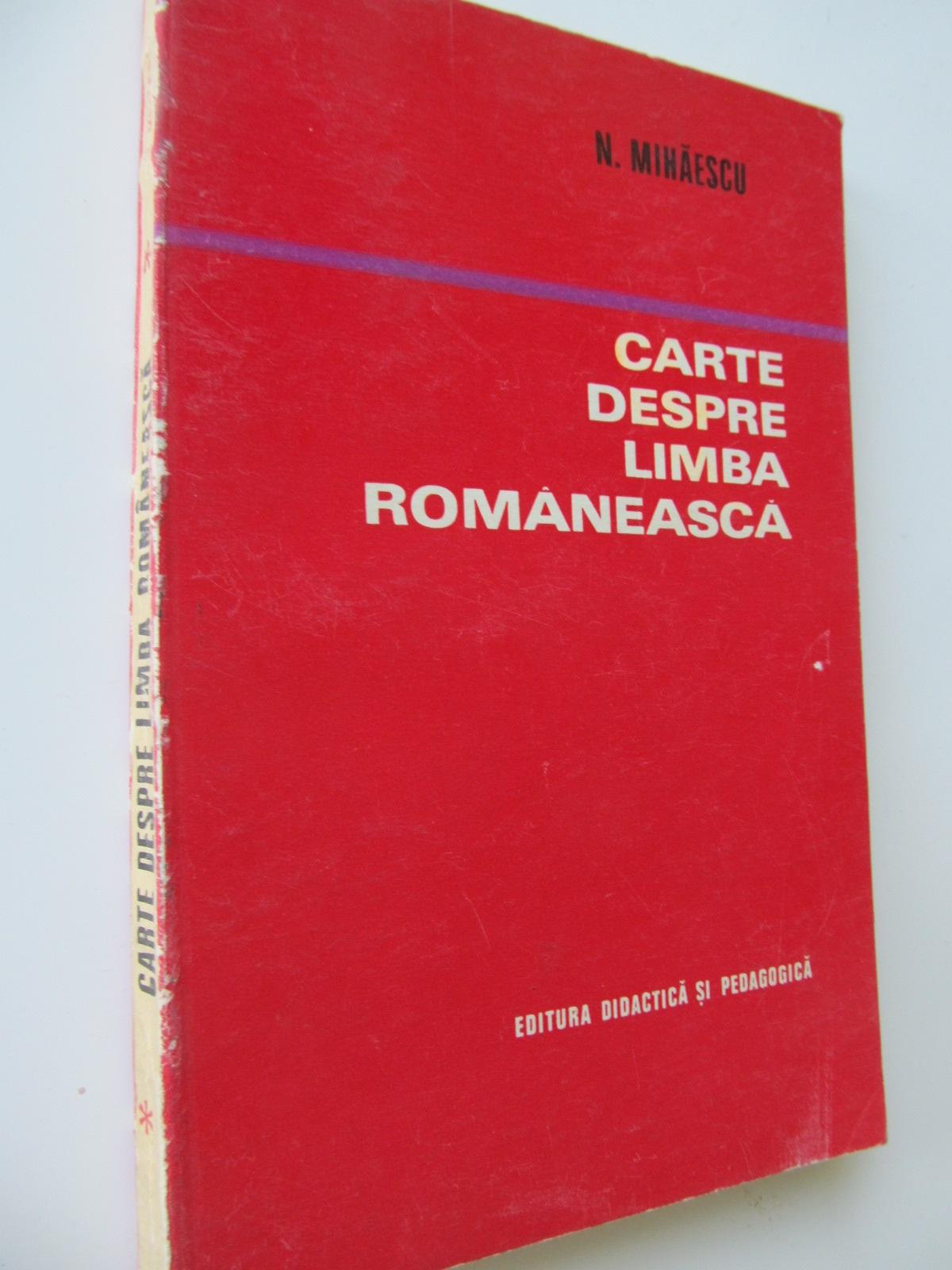 Carte despre limba romaneasca - N. Mihaescu | Detalii carte