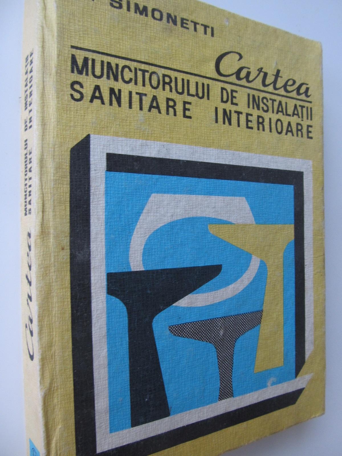 Cartea muncitorului de instalatii sanitare interioare - Aurel Simonetti | Detalii carte
