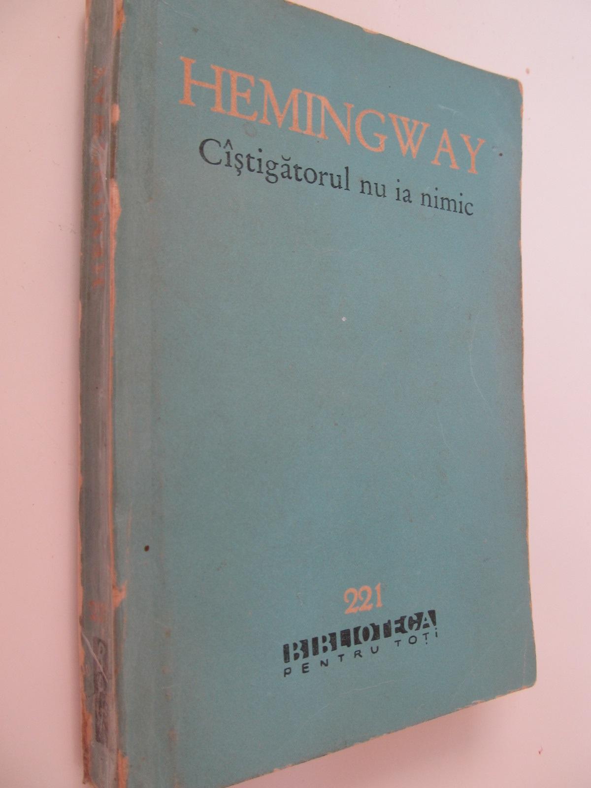 Castigatorul nu ia nimic - Ernest Hemingway | Detalii carte