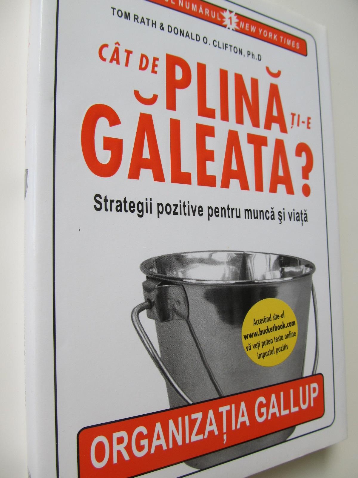 Cat de plina ti-e galeata ? - Strategii pozitive pentru munca si viata - Tom Rath , Donald O. Clifton | Detalii carte