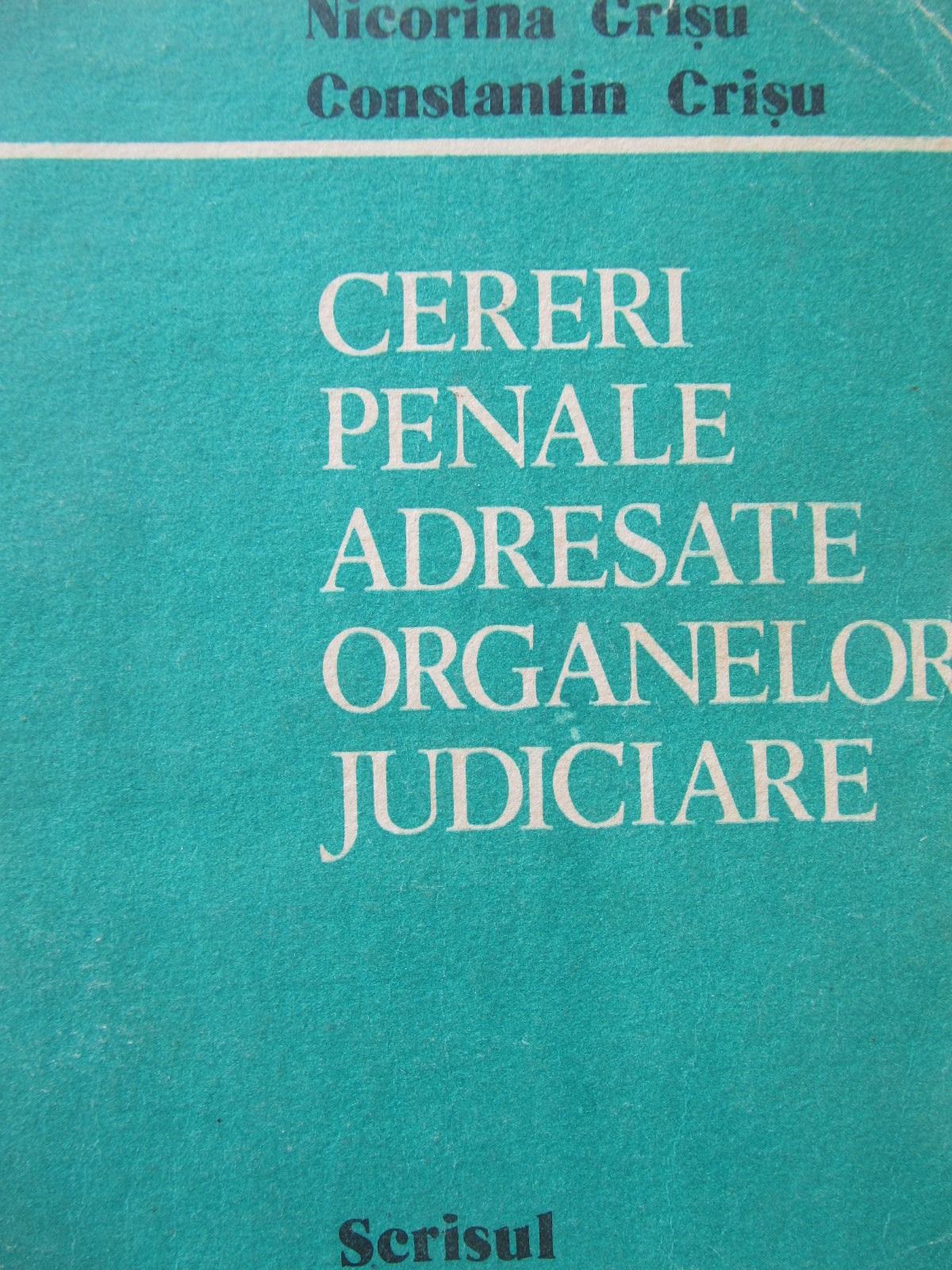 Cereri penale adresate organelor judiciare - Nicorina Crisu , ... | Detalii carte