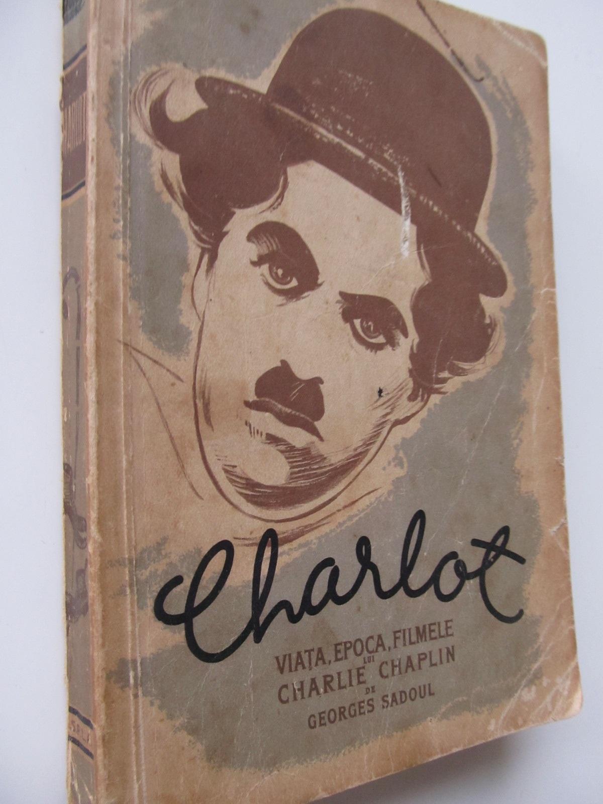 Charlot - Viata , epoca, filmele lui Charlie Chaplin - Georges Sadoul | Detalii carte