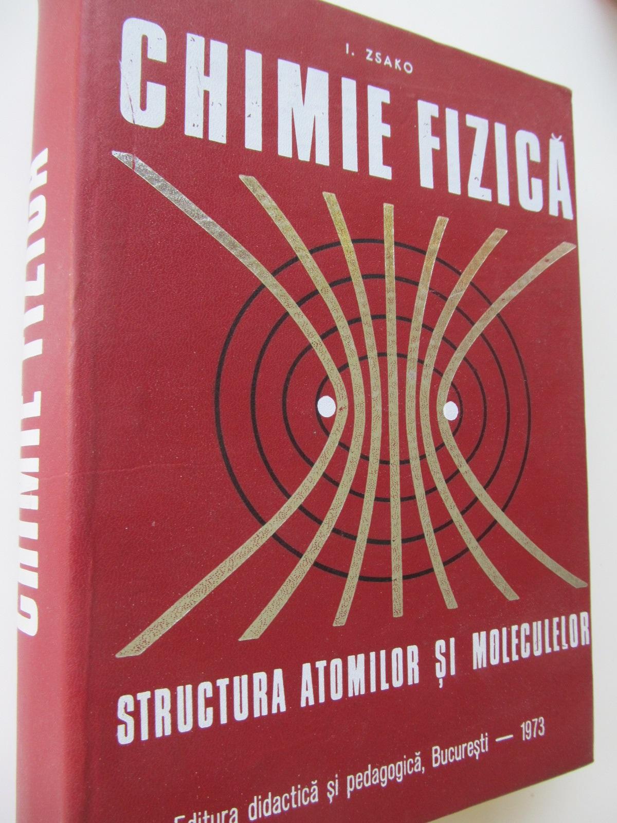 Chimie fizica - Structura atomilor si moleculelor - I. Zsako   Detalii carte