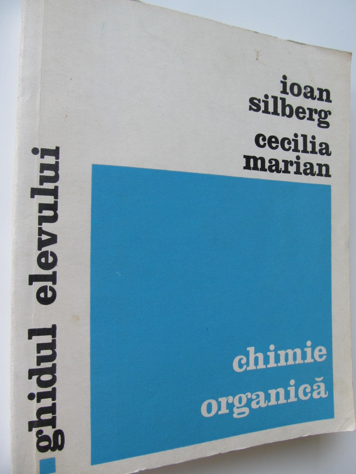 Chimie organica - Ghidul elevului - Ioan Silberg , Cecilia Marian | Detalii carte