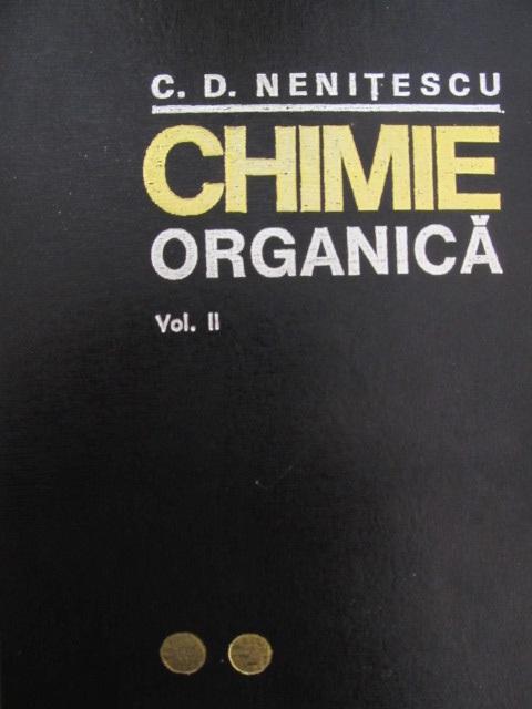 Chimie organica (vol.II) , 1974 (Editia a VII-A) - Costin D. Nenitescu | Detalii carte