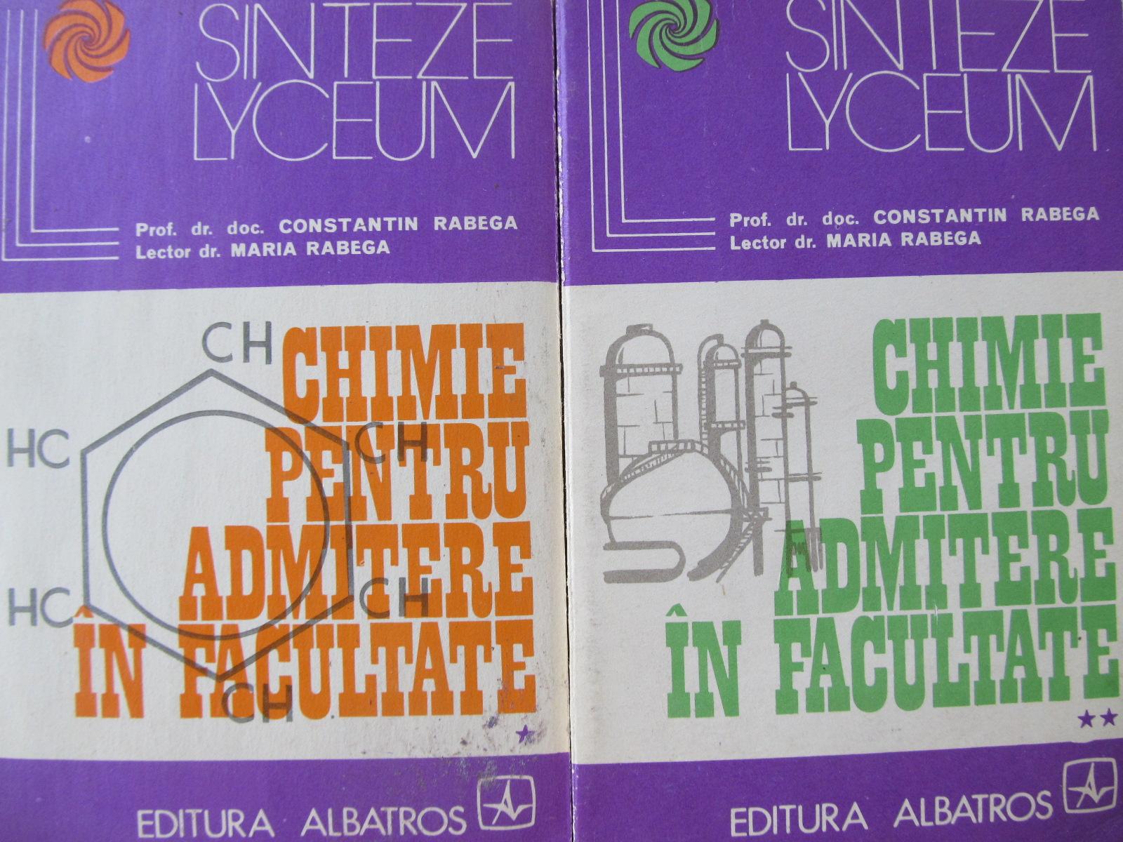 Chimie pentru admitere in facultate (2 vol.) - Constantin Rebega , Maria Rebega | Detalii carte