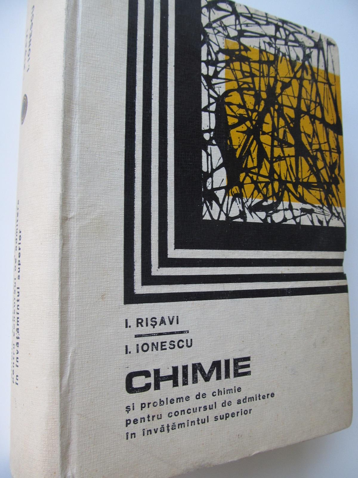 Chimie si probleme de chimie pentru concursul de admitere in invatamantul superior - I. Risavi , I. Ionescu | Detalii carte