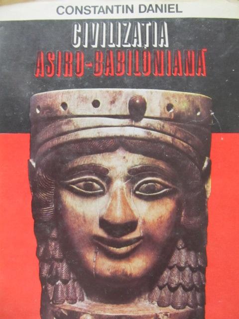 Civilizatia asiro - babiloniana [1] - Constantin Daniel | Detalii carte
