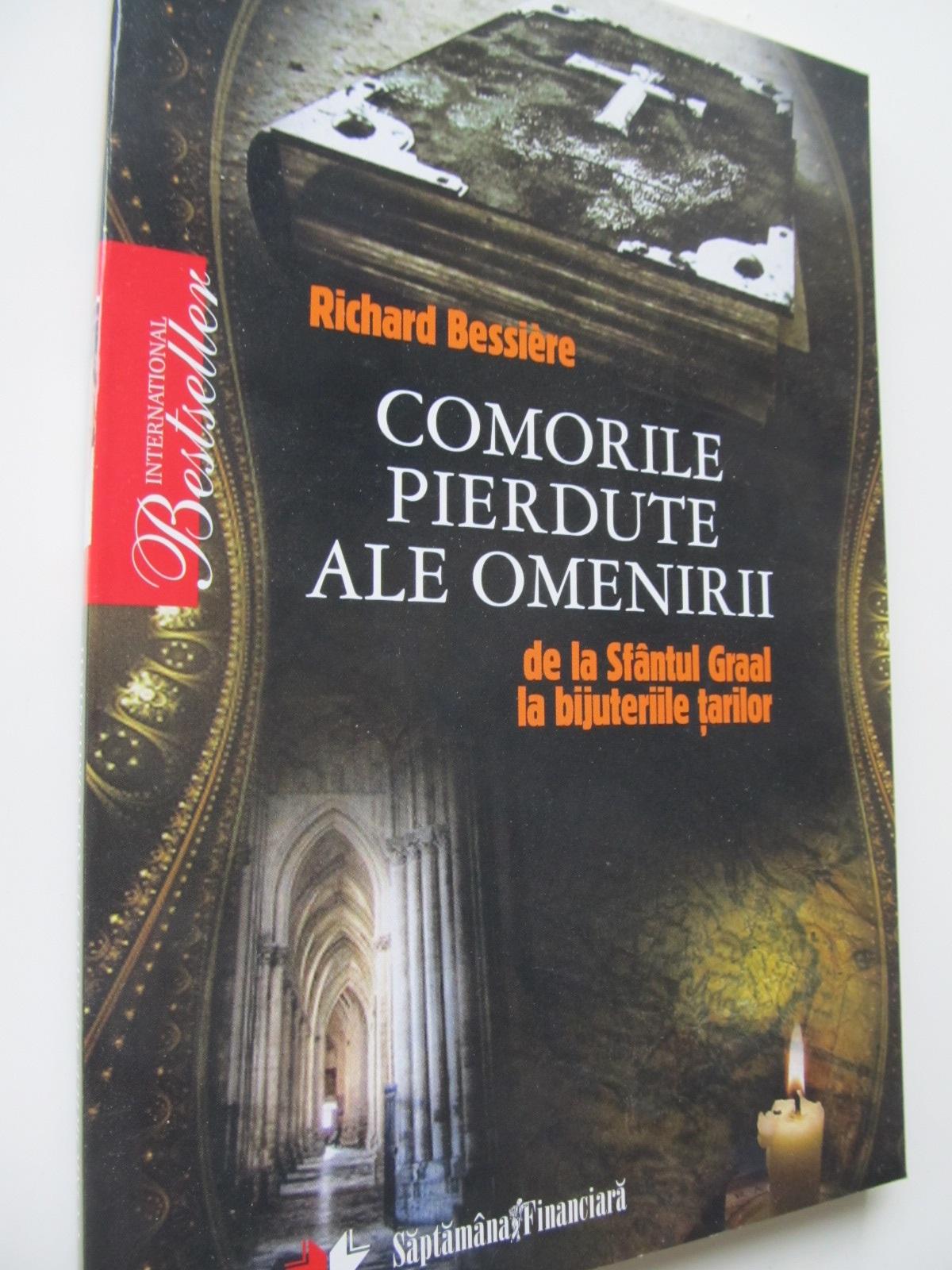 Comorile pierdute ale omenirii de la Sfantul Graal la bijuteriile tarilor - Richard Bessiere | Detalii carte