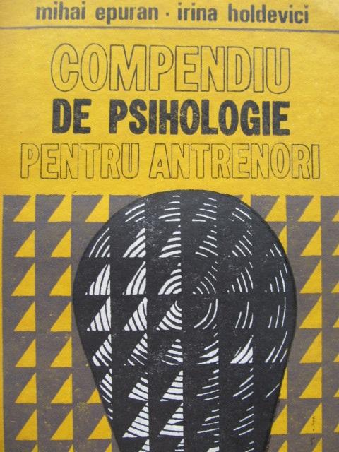 Carte Compendiu de psihologie pentru antrenori - Mihai Epuran , Irina Holdevici